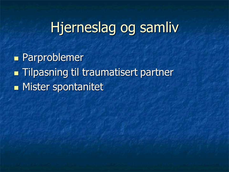 Hjerneslag og samliv Parproblemer Parproblemer Tilpasning til traumatisert partner Tilpasning til traumatisert partner Mister spontanitet Mister spont