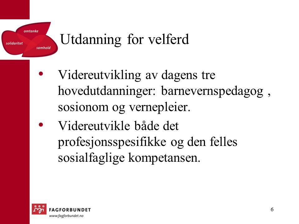Utdanning for velferd Videreutvikling av dagens tre hovedutdanninger: barnevernspedagog, sosionom og vernepleier.