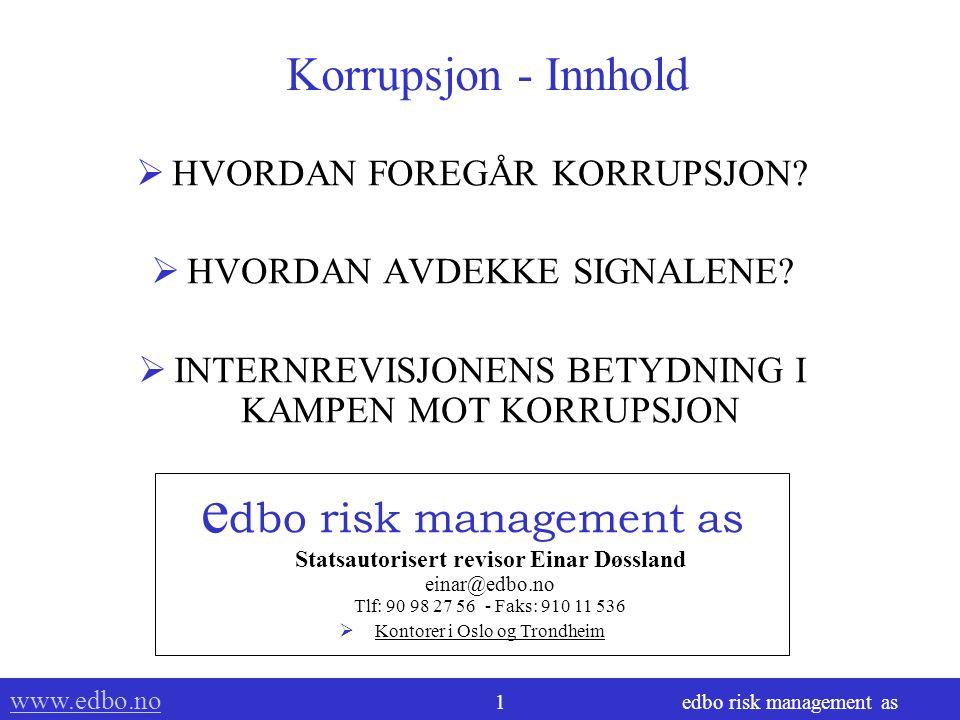 www.edbo.no www.edbo.no 1 edbo risk management as Korrupsjon - Innhold  HVORDAN FOREGÅR KORRUPSJON.
