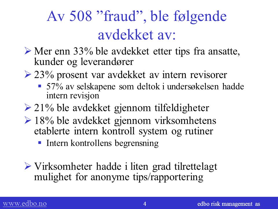 "www.edbo.no www.edbo.no 3 edbo risk management as ""The 2004 Report to the Nation on Occupational Fraud and Abuse""  508 saker med mer enn $761 million"
