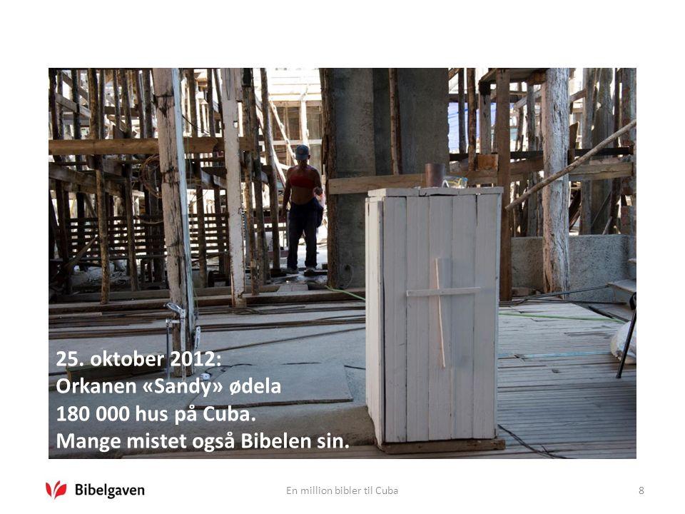 En million bibler til Cuba8 25. oktober 2012: Orkanen «Sandy» ødela 180 000 hus på Cuba.