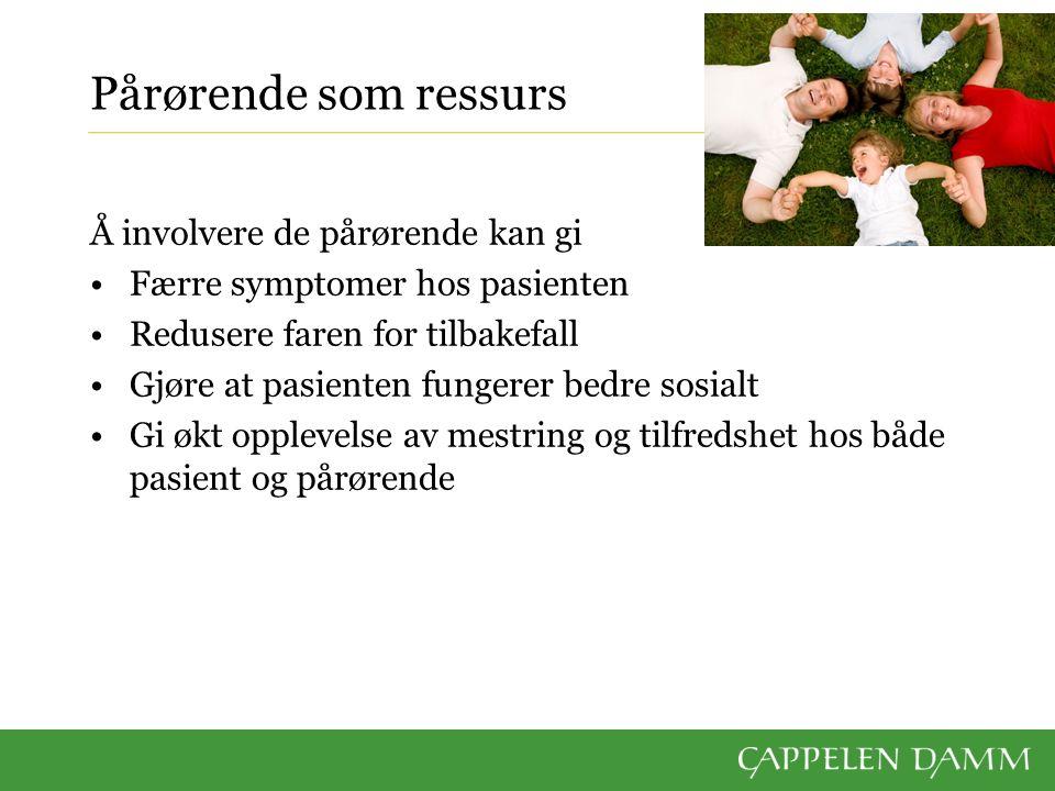 Pårørende som ressurs Å involvere de pårørende kan gi Færre symptomer hos pasienten Redusere faren for tilbakefall Gjøre at pasienten fungerer bedre sosialt Gi økt opplevelse av mestring og tilfredshet hos både pasient og pårørende