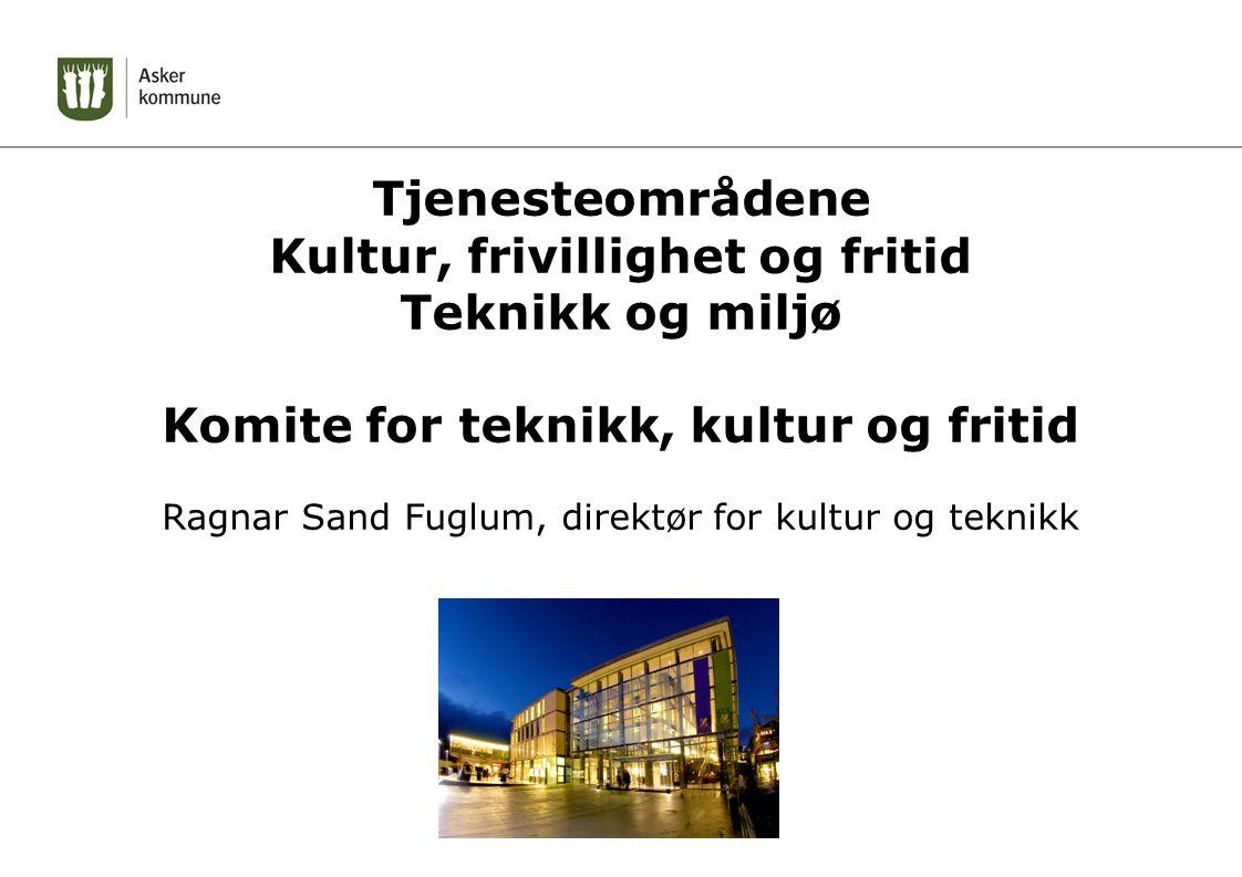 Tjenesteområdene Kultur, frivillighet og fritid Teknikk og miljø Komite for teknikk, kultur og fritid Ragnar Sand Fuglum, direktør for kultur og teknikk