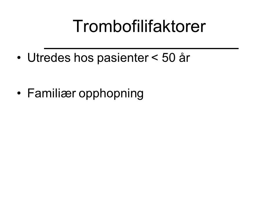 Trombofilifaktorer Utredes hos pasienter < 50 år Familiær opphopning
