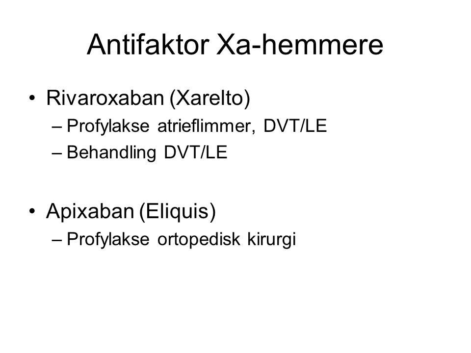 Antifaktor Xa-hemmere Rivaroxaban (Xarelto) –Profylakse atrieflimmer, DVT/LE –Behandling DVT/LE Apixaban (Eliquis) –Profylakse ortopedisk kirurgi