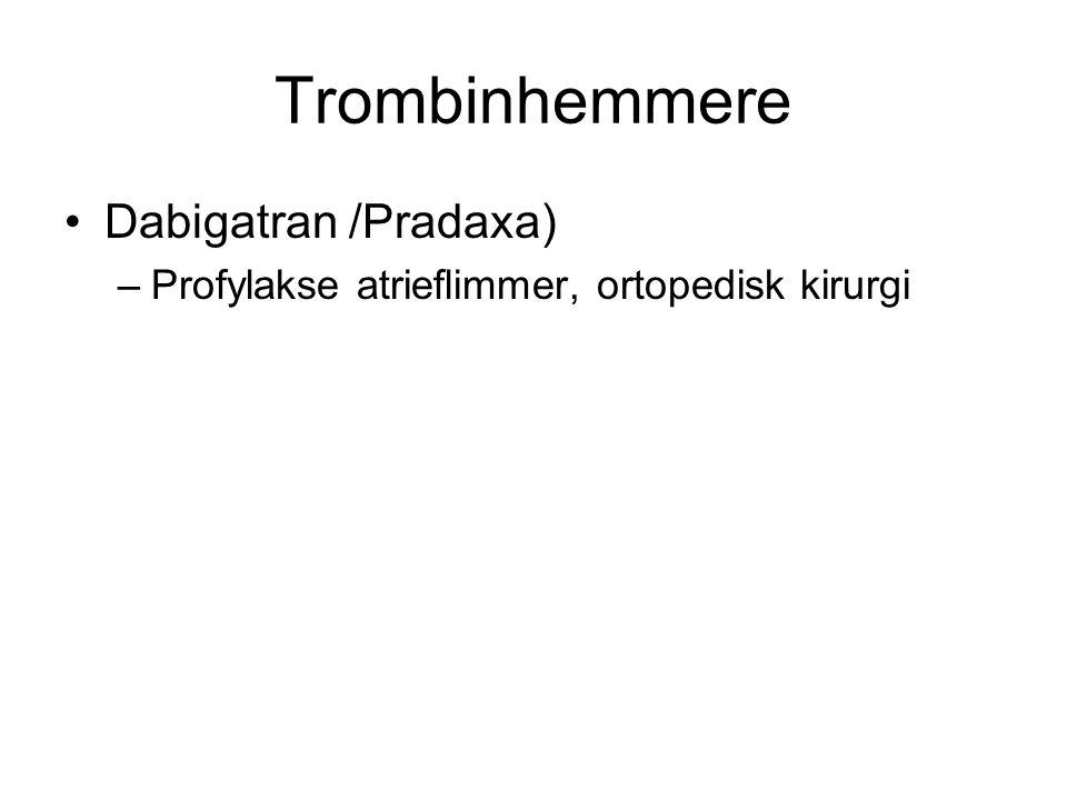 Trombinhemmere Dabigatran /Pradaxa) –Profylakse atrieflimmer, ortopedisk kirurgi