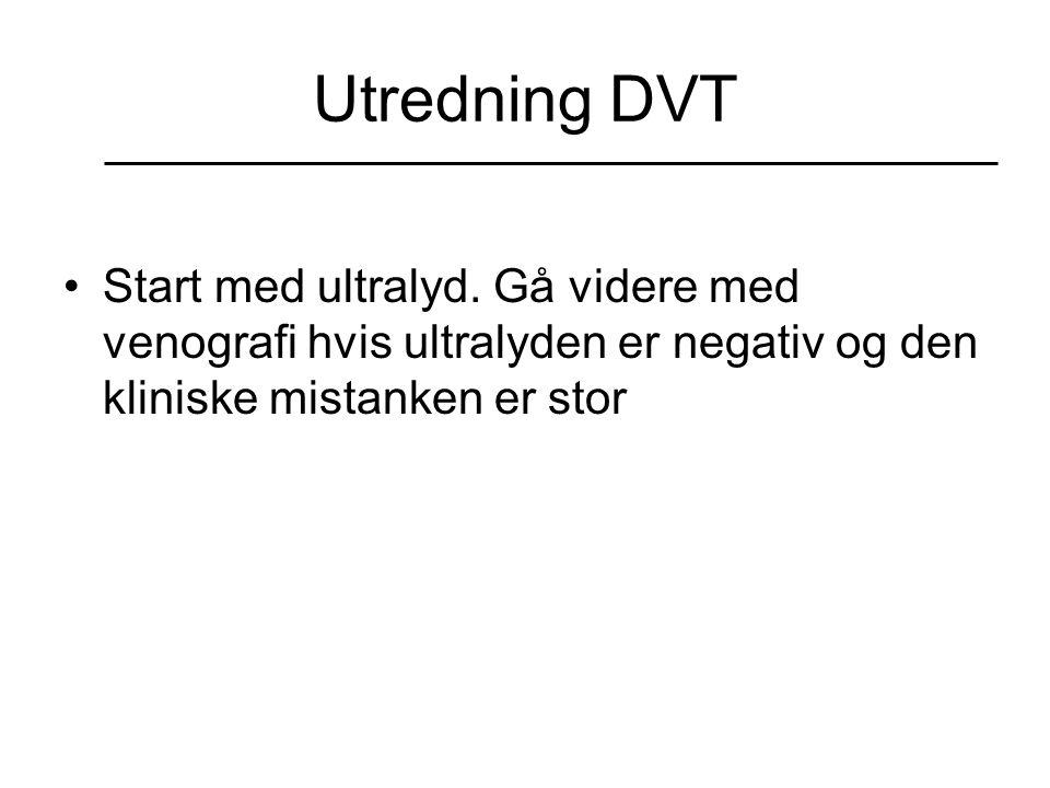 Utredning DVT Start med ultralyd. Gå videre med venografi hvis ultralyden er negativ og den kliniske mistanken er stor