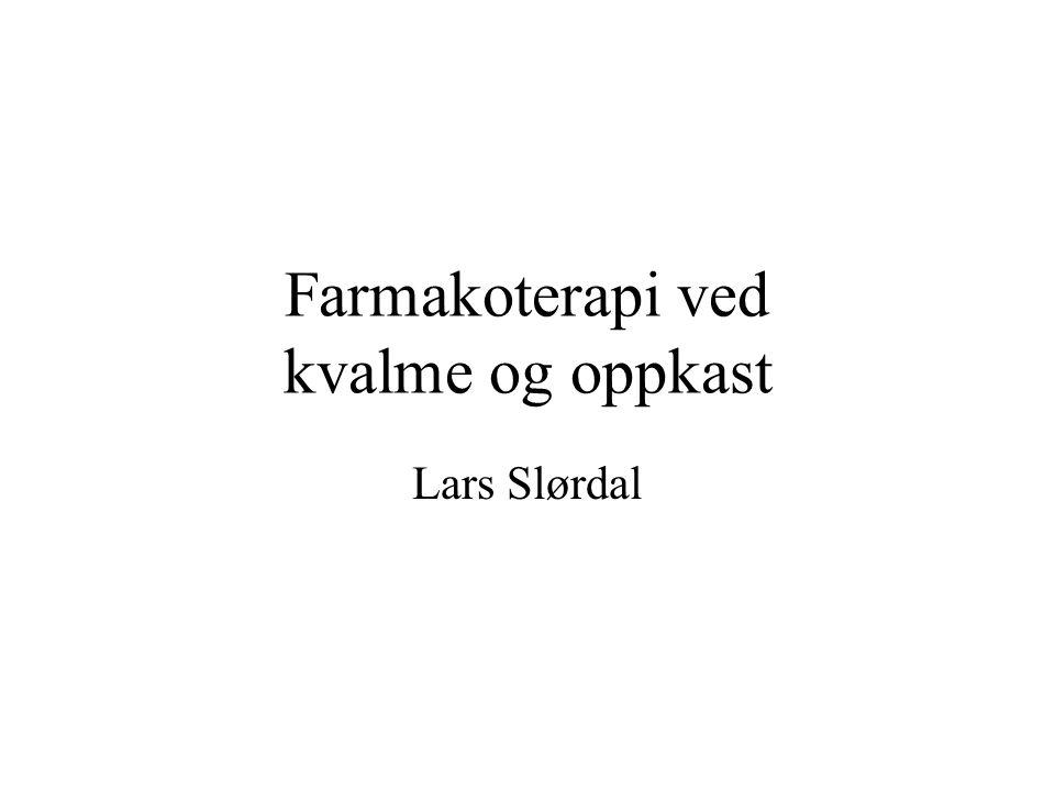 Farmakoterapi ved kvalme og oppkast Lars Slørdal