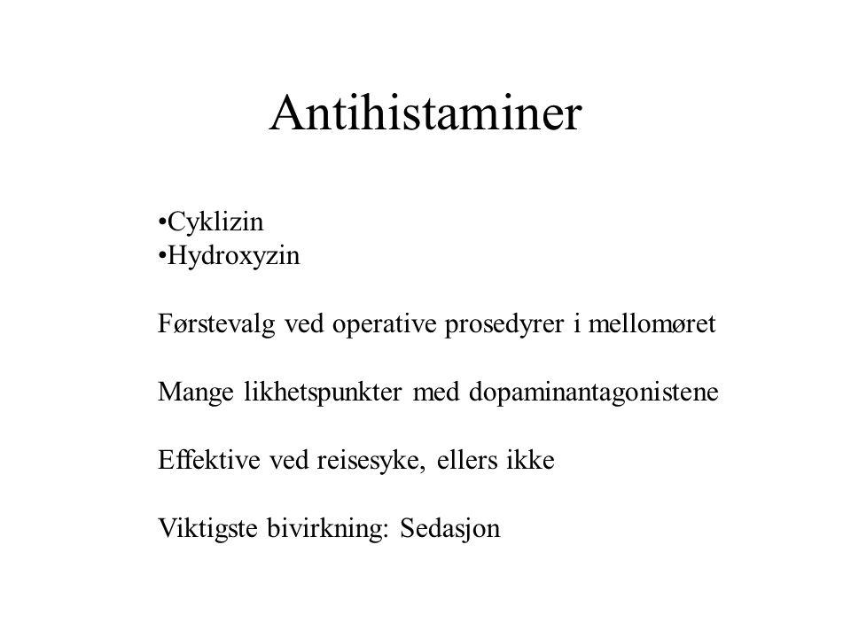 Antihistaminer Cyklizin Hydroxyzin Førstevalg ved operative prosedyrer i mellomøret Mange likhetspunkter med dopaminantagonistene Effektive ved reisesyke, ellers ikke Viktigste bivirkning: Sedasjon