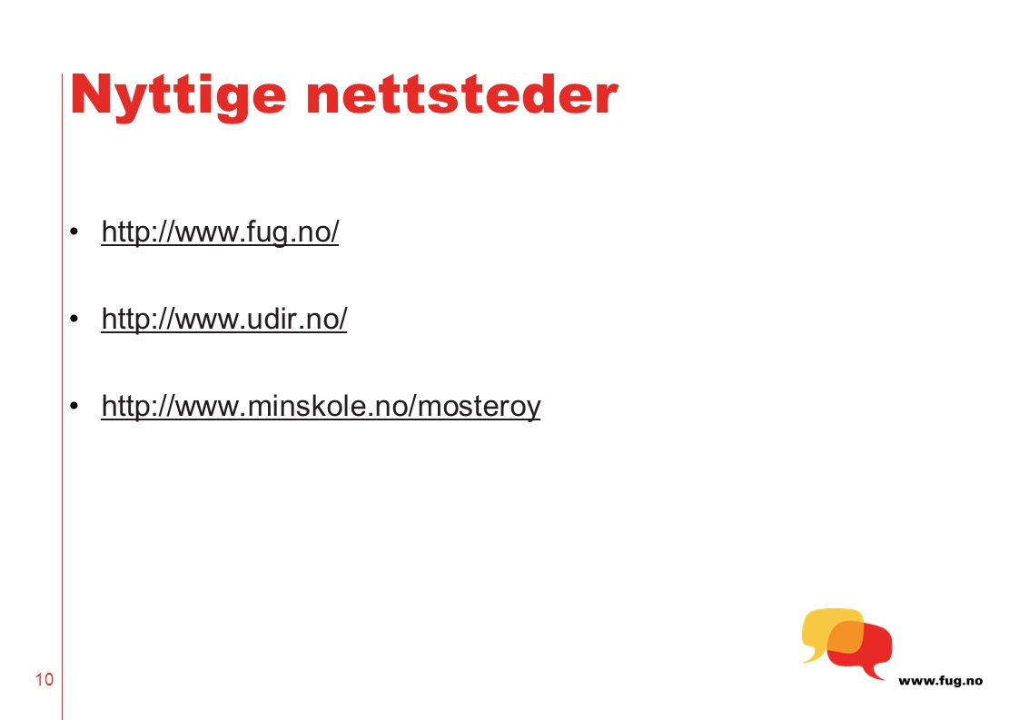 Nyttige nettsteder http://www.fug.no/ http://www.udir.no/ http://www.minskole.no/mosteroy 10