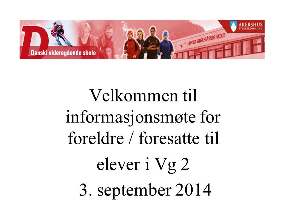Velkommen til informasjonsmøte for foreldre / foresatte til elever i Vg 2 3. september 2014