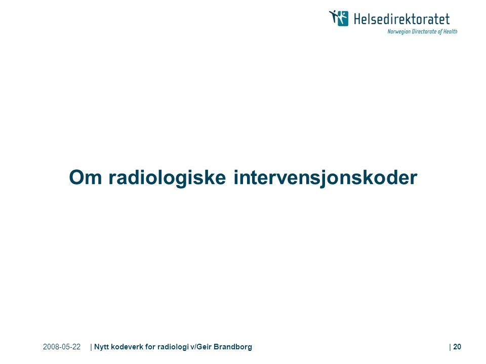 2008-05-22| Nytt kodeverk for radiologi v/Geir Brandborg| 20 Om radiologiske intervensjonskoder