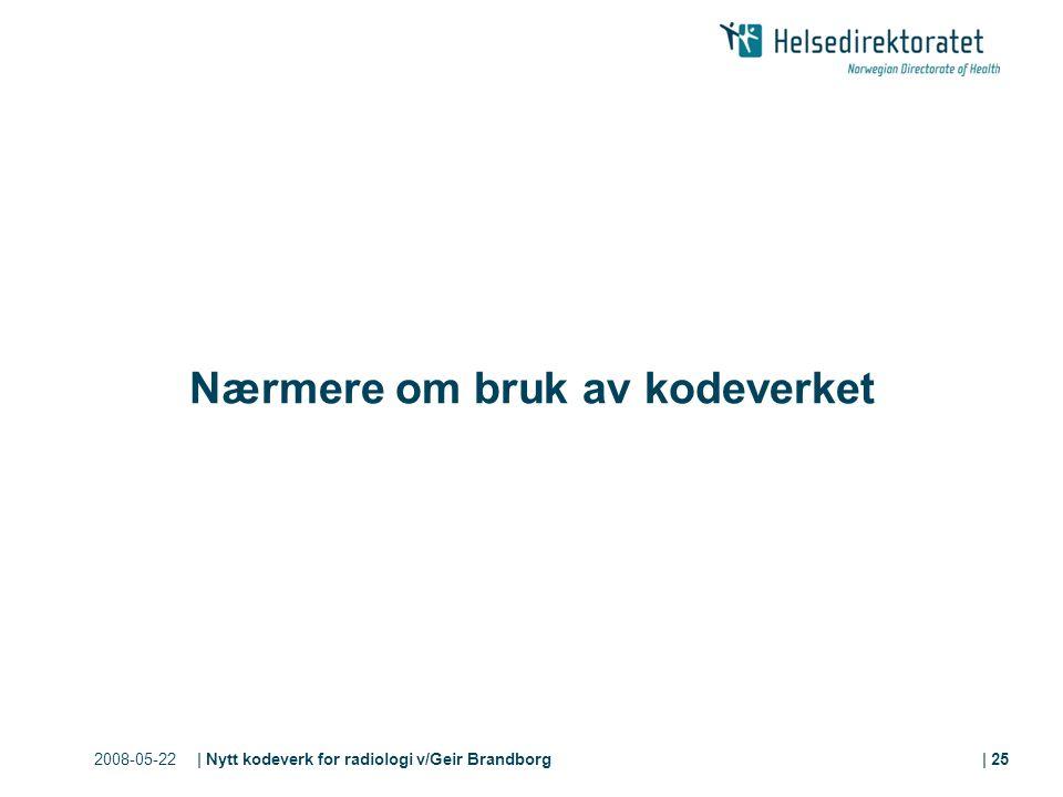 2008-05-22| Nytt kodeverk for radiologi v/Geir Brandborg| 25 Nærmere om bruk av kodeverket