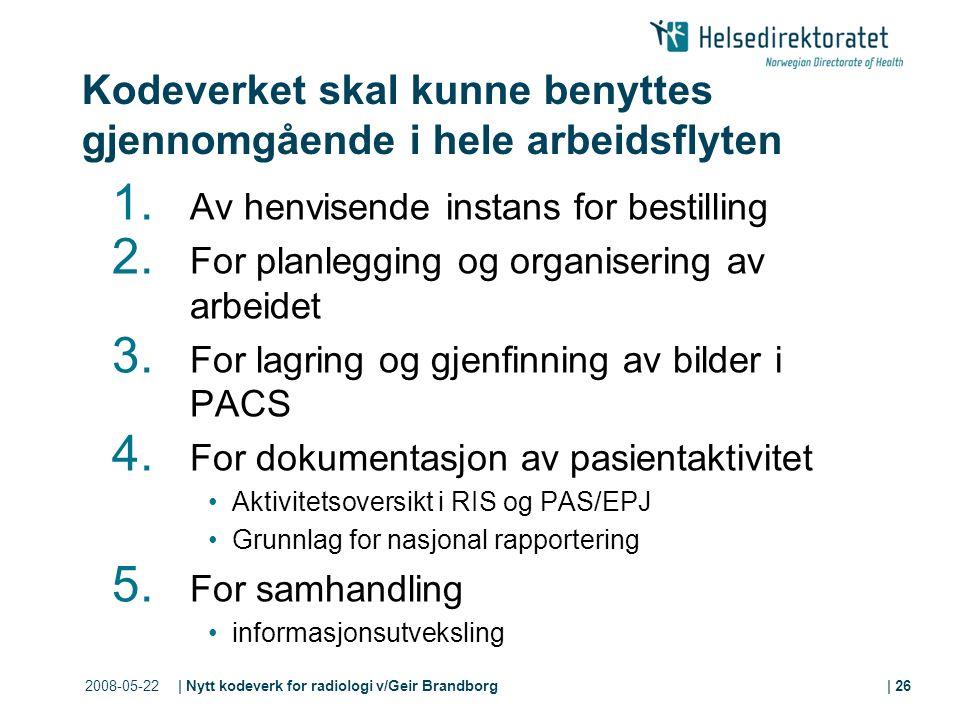 2008-05-22| Nytt kodeverk for radiologi v/Geir Brandborg| 26 Kodeverket skal kunne benyttes gjennomgående i hele arbeidsflyten 1.