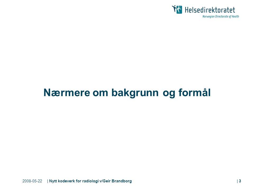 2008-05-22| Nytt kodeverk for radiologi v/Geir Brandborg| 3 Nærmere om bakgrunn og formål