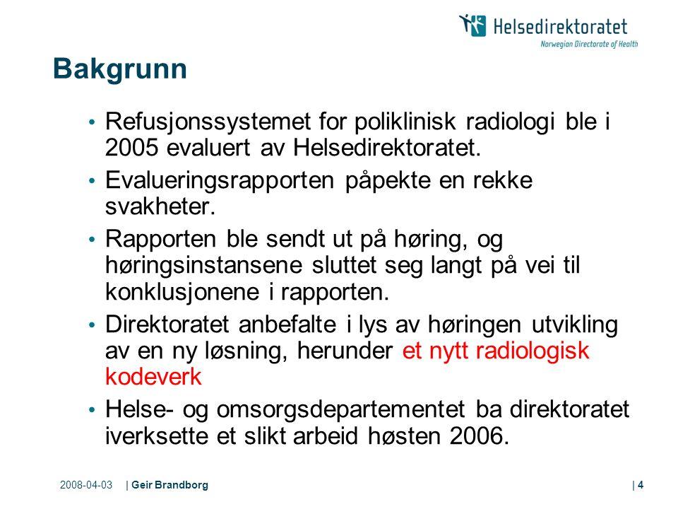 2008-04-03| Geir Brandborg| 4 Bakgrunn Refusjonssystemet for poliklinisk radiologi ble i 2005 evaluert av Helsedirektoratet.