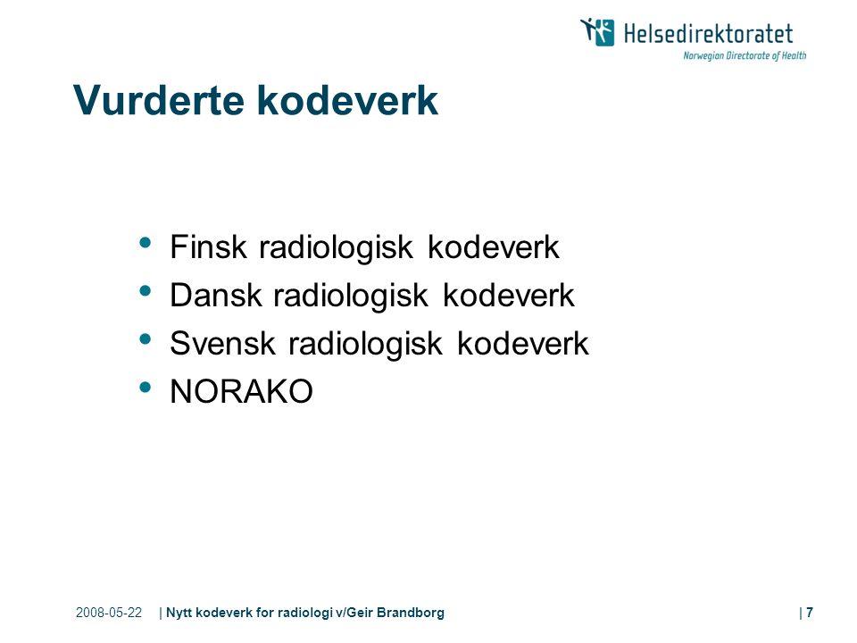 2008-05-22| Nytt kodeverk for radiologi v/Geir Brandborg| 7 Vurderte kodeverk Finsk radiologisk kodeverk Dansk radiologisk kodeverk Svensk radiologisk kodeverk NORAKO