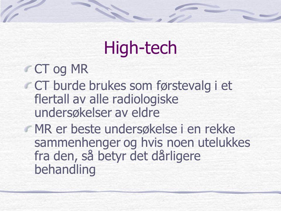 High-tech CT og MR CT burde brukes som førstevalg i et flertall av alle radiologiske undersøkelser av eldre MR er beste undersøkelse i en rekke sammen