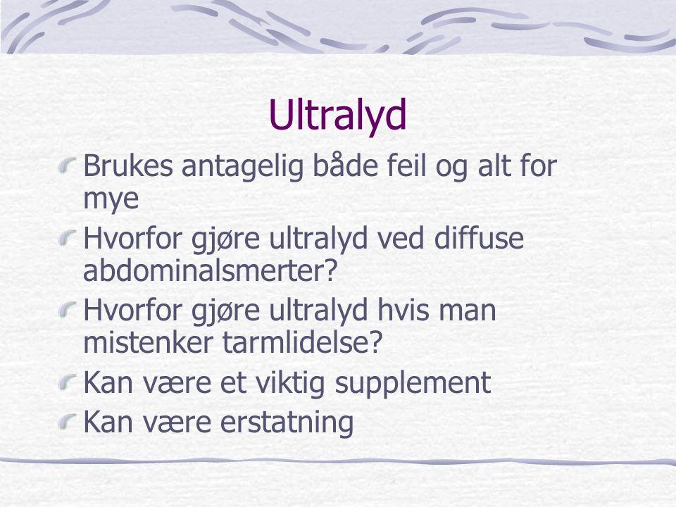 Ultralyd Brukes antagelig både feil og alt for mye Hvorfor gjøre ultralyd ved diffuse abdominalsmerter? Hvorfor gjøre ultralyd hvis man mistenker tarm