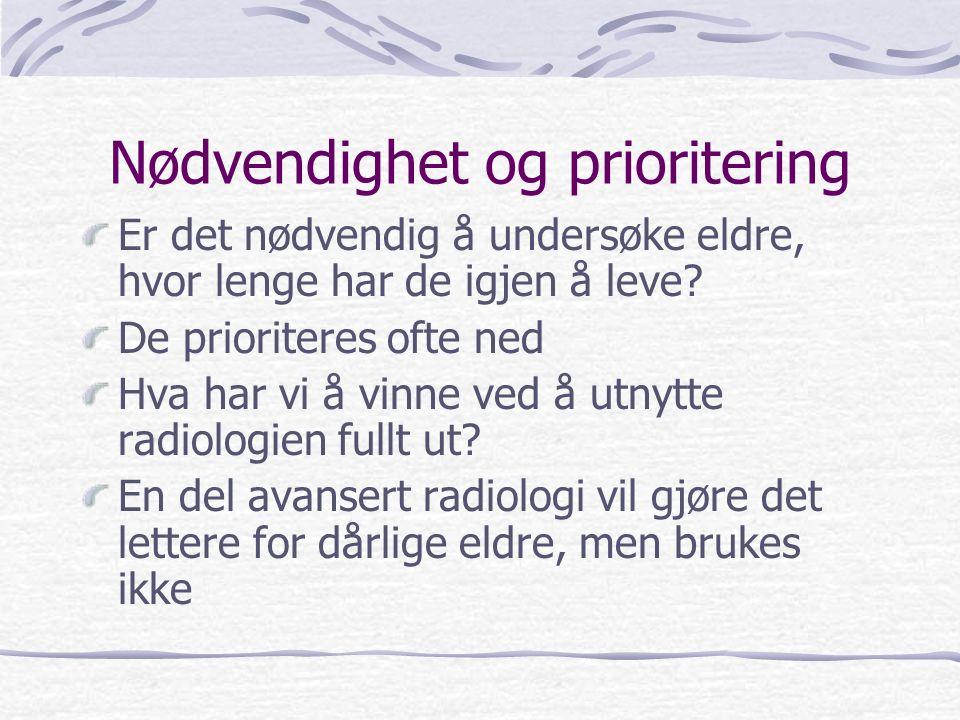Metodevalg Radiologer og klinikere er ofte enige om enkle valg for eldre, dette er ofte feil valg Det brukes alt for lite CT: - CT-urografi, CT-colon, akutt-CT etc Eldre har nesten vært utelukket fra MR og derved all avansert cerebral diagnostikk