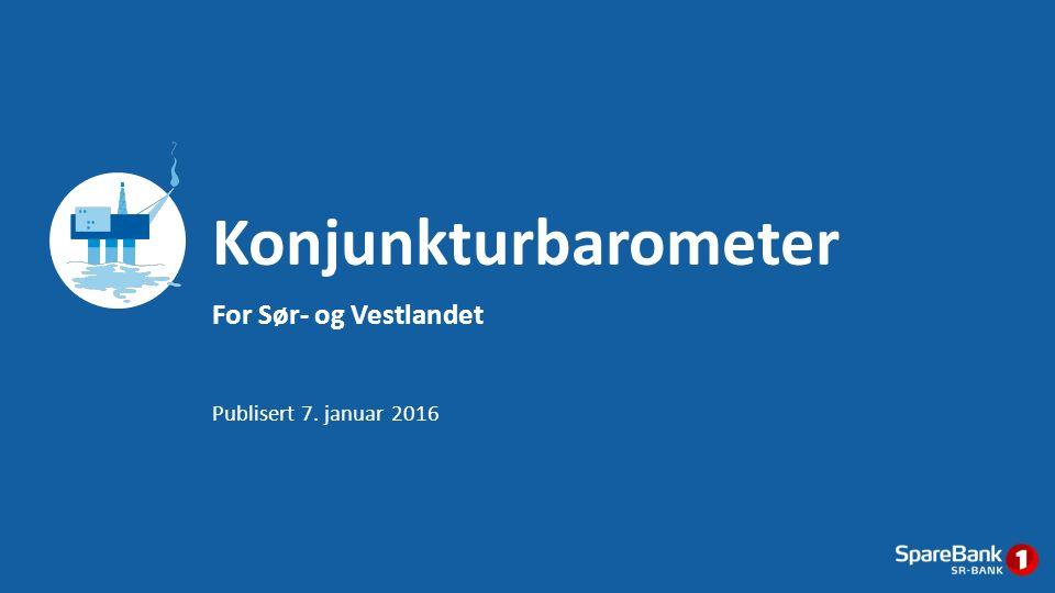 For Sør- og Vestlandet Konjunkturbarometer Publisert 7. januar 2016