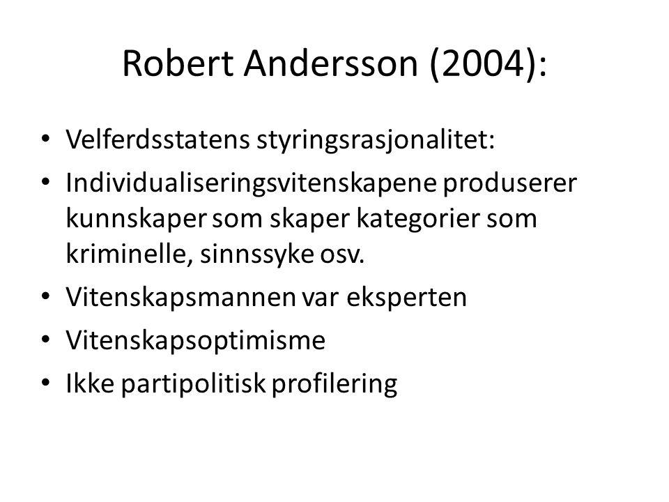 Robert Andersson (2004): Velferdsstatens styringsrasjonalitet: Individualiseringsvitenskapene produserer kunnskaper som skaper kategorier som kriminelle, sinnssyke osv.