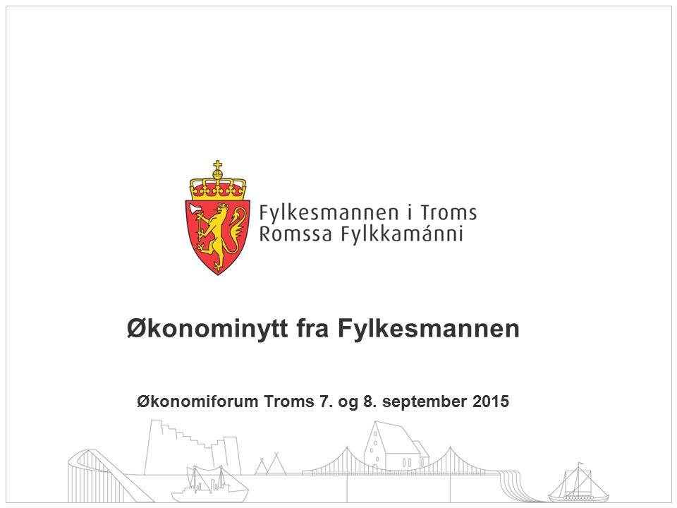 Økonominytt fra Fylkesmannen Økonomiforum Troms 7. og 8. september 2015