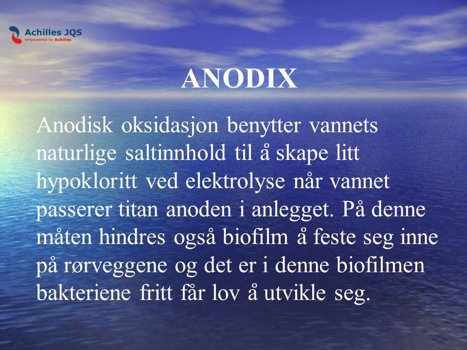 ANODIX Anodisk oksidasjon benytter vannets naturlige saltinnhold til a ̊ skape litt hypokloritt ved elektrolyse når vannet passerer titan anoden i anlegget.