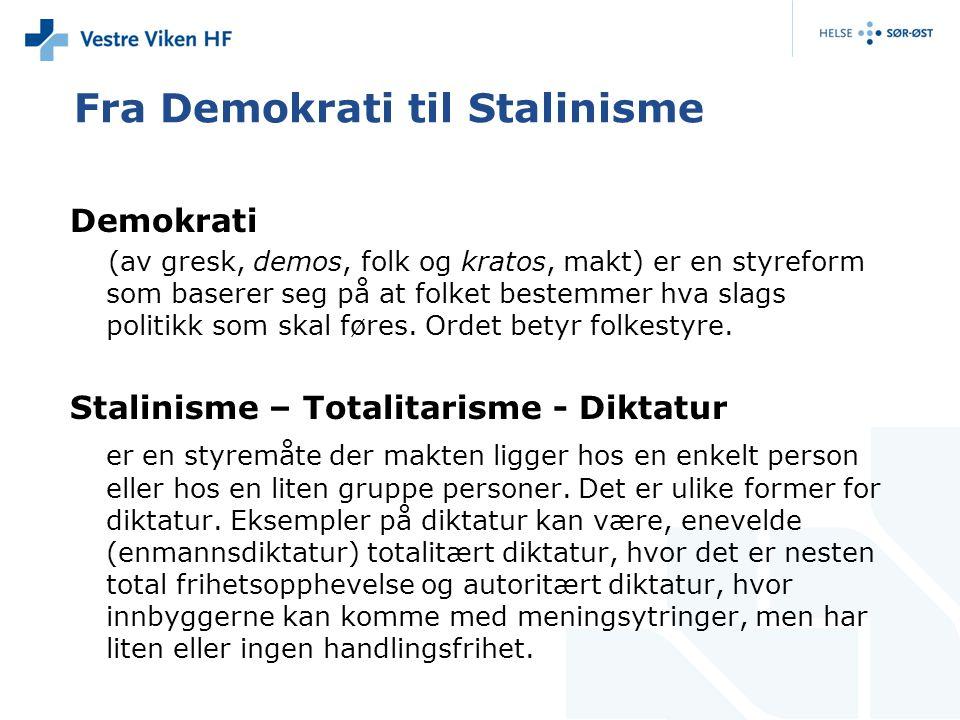 Fra Demokrati til Stalinisme Demokrati (av gresk, demos, folk og kratos, makt) er en styreform som baserer seg på at folket bestemmer hva slags politi