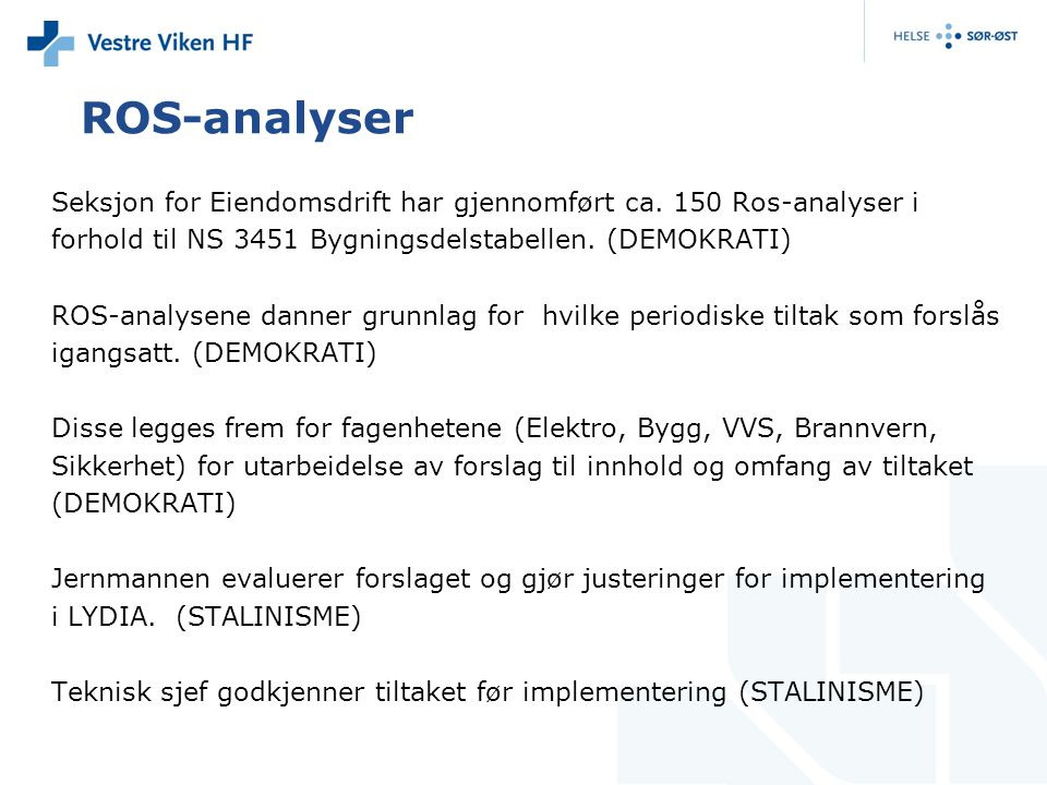 ROS-analyser Seksjon for Eiendomsdrift har gjennomført ca. 150 Ros-analyser i forhold til NS 3451 Bygningsdelstabellen. (DEMOKRATI) ROS-analysene dann