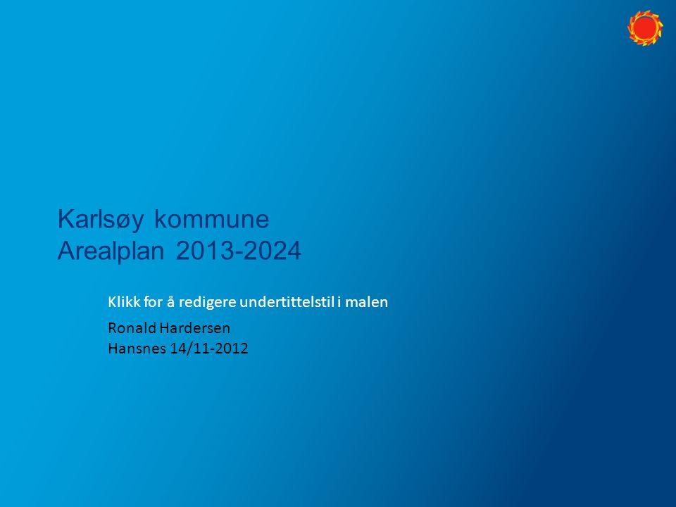 Klikk for å redigere undertittelstil i malen Karlsøy kommune Arealplan 2013-2024 Ronald Hardersen Hansnes 14/11-2012