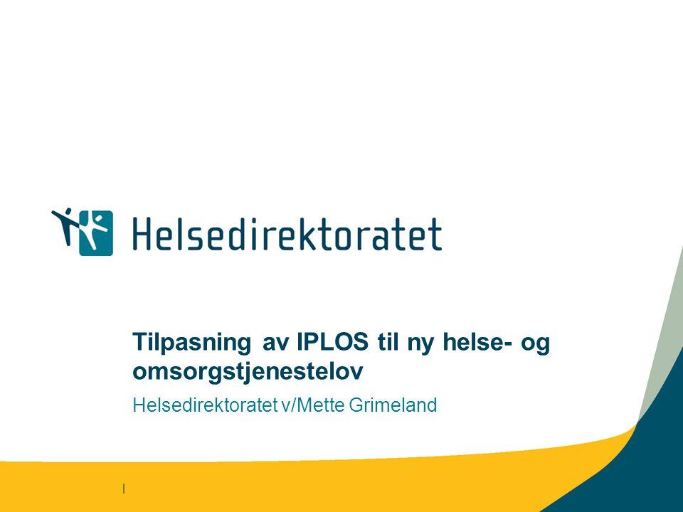 | Tilpasning av IPLOS til ny helse- og omsorgstjenestelov Helsedirektoratet v/Mette Grimeland