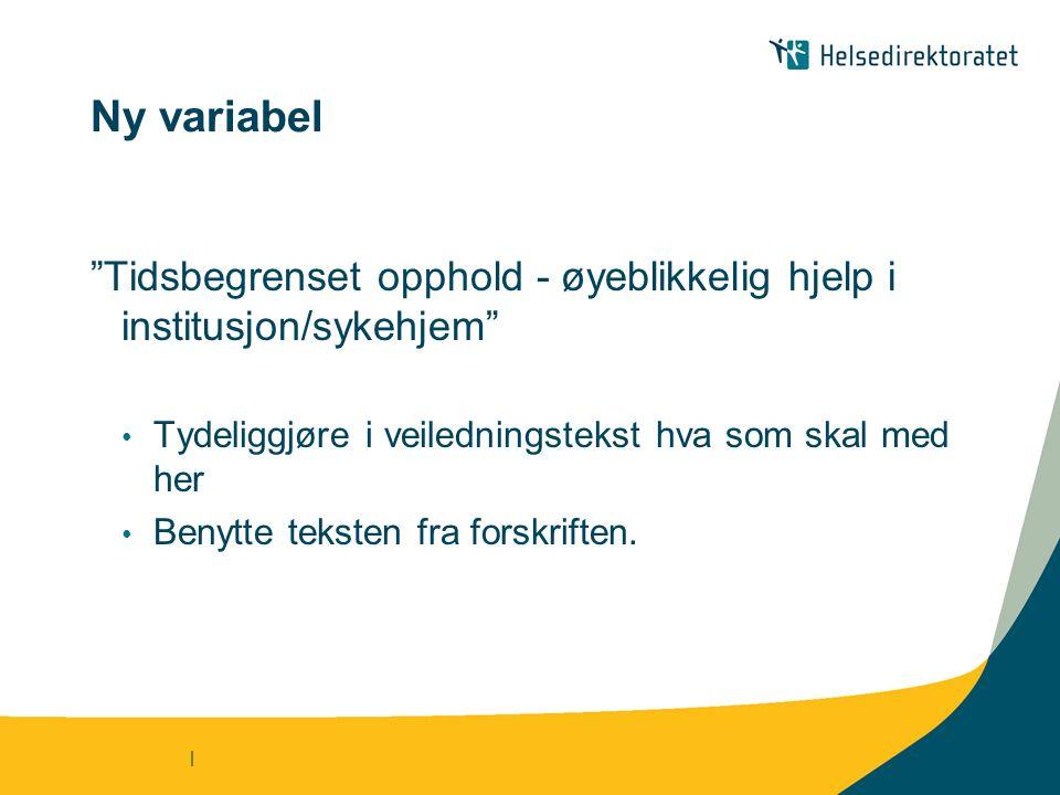 | Ny variabel Tidsbegrenset opphold - øyeblikkelig hjelp i institusjon/sykehjem Tydeliggjøre i veiledningstekst hva som skal med her Benytte teksten fra forskriften.