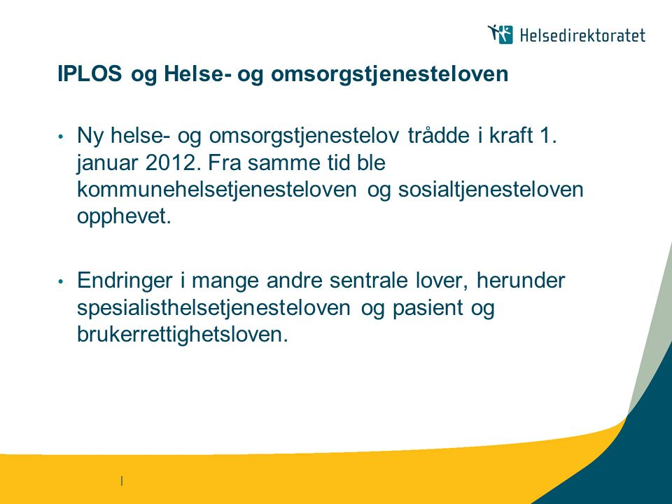 | IPLOS og Helse- og omsorgstjenesteloven Ny helse- og omsorgstjenestelov trådde i kraft 1.