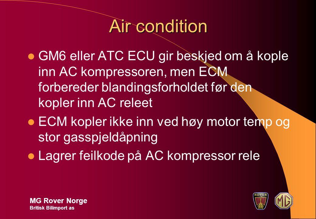 Air condition GM6 eller ATC ECU gir beskjed om å kople inn AC kompressoren, men ECM forbereder blandingsforholdet før den kopler inn AC releet ECM kopler ikke inn ved høy motor temp og stor gasspjeldåpning Lagrer feilkode på AC kompressor rele MG Rover Norge Britisk Bilimport as
