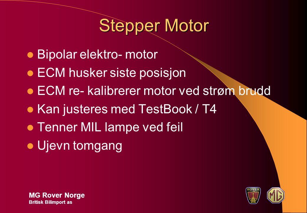 Stepper Motor Bipolar elektro- motor ECM husker siste posisjon ECM re- kalibrerer motor ved strøm brudd Kan justeres med TestBook / T4 Tenner MIL lampe ved feil Ujevn tomgang MG Rover Norge Britisk Bilimport as