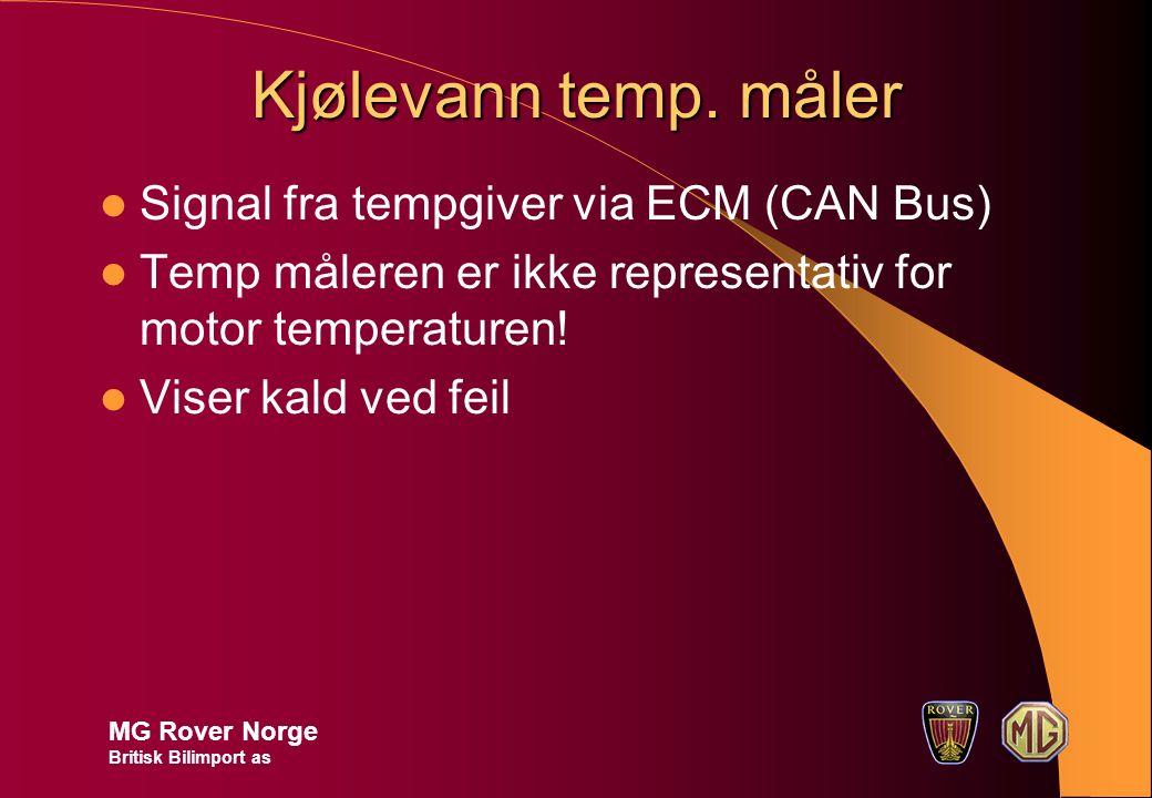Kjølevann temp. måler Signal fra tempgiver via ECM (CAN Bus) Temp måleren er ikke representativ for motor temperaturen! Viser kald ved feil MG Rover N