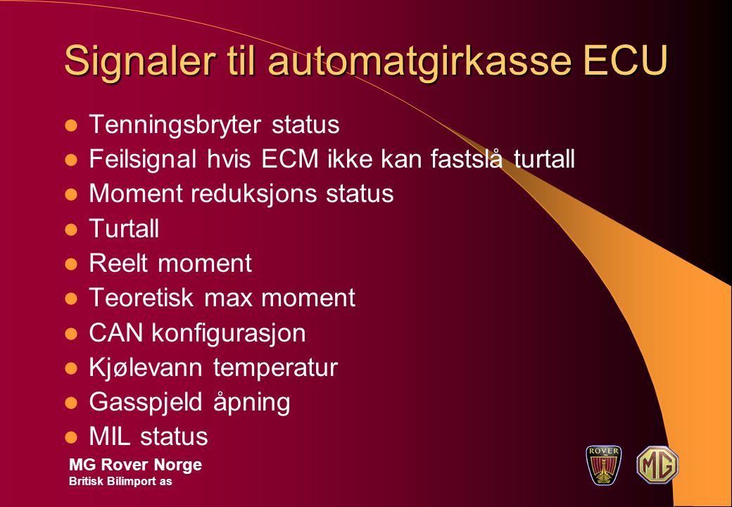 Signaler til automatgirkasse ECU Tenningsbryter status Feilsignal hvis ECM ikke kan fastslå turtall Moment reduksjons status Turtall Reelt moment Teor