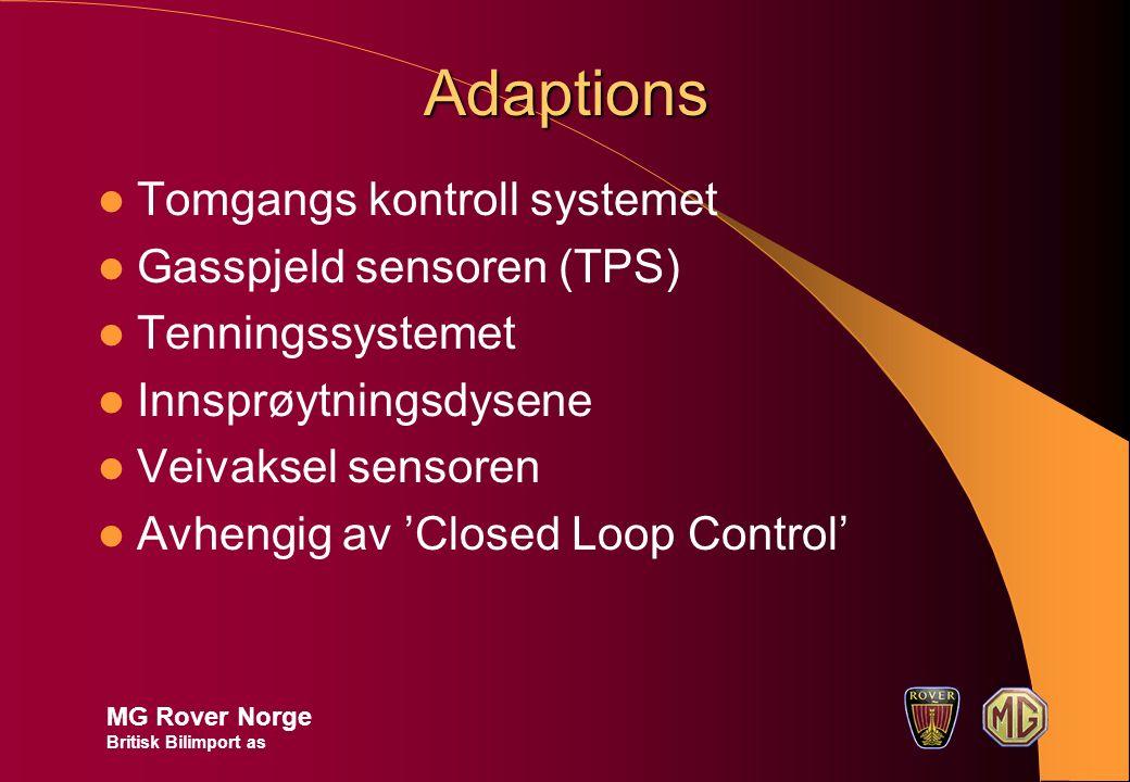 Adaptions Tomgangs kontroll systemet Gasspjeld sensoren (TPS) Tenningssystemet Innsprøytningsdysene Veivaksel sensoren Avhengig av 'Closed Loop Control' MG Rover Norge Britisk Bilimport as