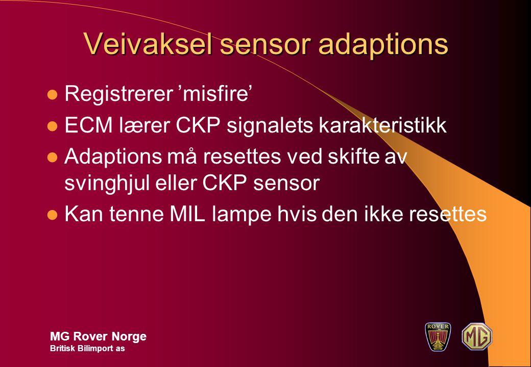 Veivaksel sensor adaptions Registrerer 'misfire' ECM lærer CKP signalets karakteristikk Adaptions må resettes ved skifte av svinghjul eller CKP sensor Kan tenne MIL lampe hvis den ikke resettes MG Rover Norge Britisk Bilimport as
