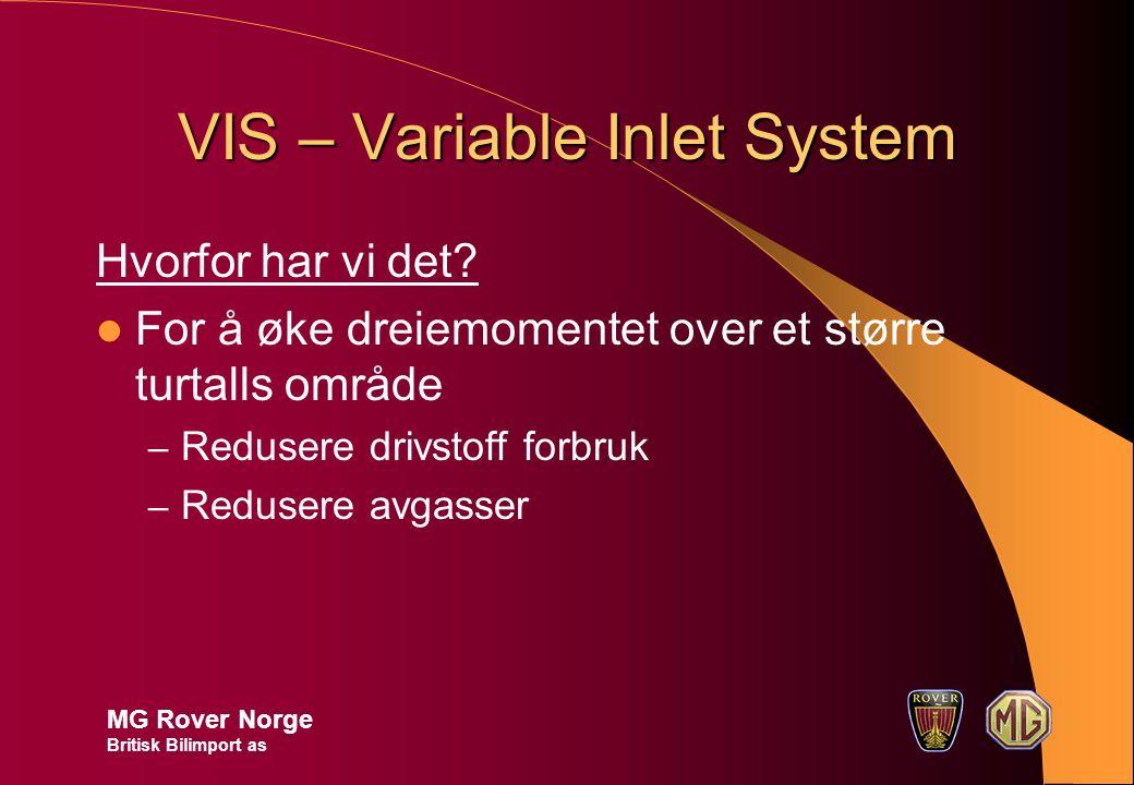 VIS – Variable Inlet System Hvorfor har vi det? For å øke dreiemomentet over et større turtalls område – Redusere drivstoff forbruk – Redusere avgasse