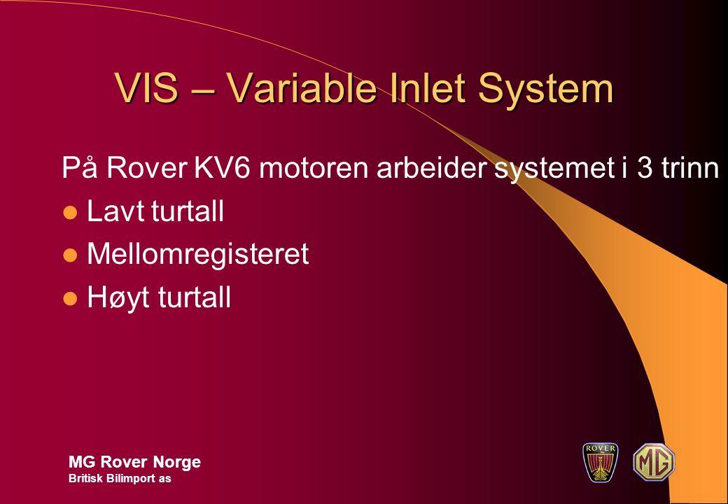VIS – Variable Inlet System På Rover KV6 motoren arbeider systemet i 3 trinn Lavt turtall Mellomregisteret Høyt turtall MG Rover Norge Britisk Bilimport as