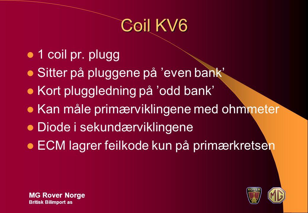 Coil KV6 1 coil pr. plugg Sitter på pluggene på 'even bank' Kort pluggledning på 'odd bank' Kan måle primærviklingene med ohmmeter Diode i sekundærvik