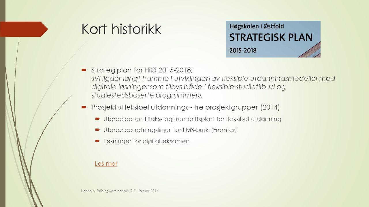 Kort historikk  Strategiplan for HiØ 2015-2018; «Vi ligger langt framme i utviklingen av fleksible utdanningsmodeller med digitale løsninger som tilbys både i fleksible studietilbud og studiestedsbaserte programmer».