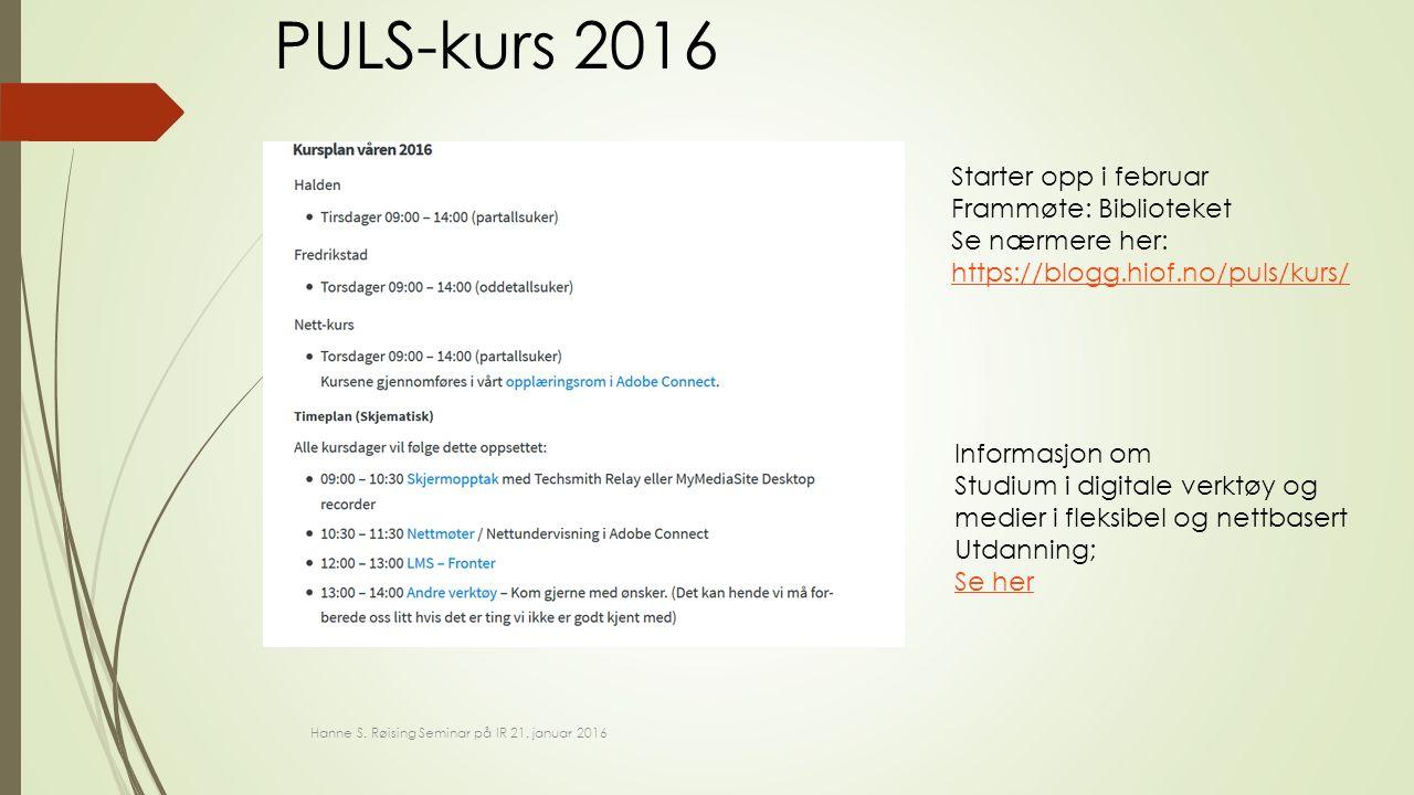 PULS-kurs 2016 Starter opp i februar Frammøte: Biblioteket Se nærmere her: https://blogg.hiof.no/puls/kurs/ Informasjon om Studium i digitale verktøy og medier i fleksibel og nettbasert Utdanning; Se her Se her