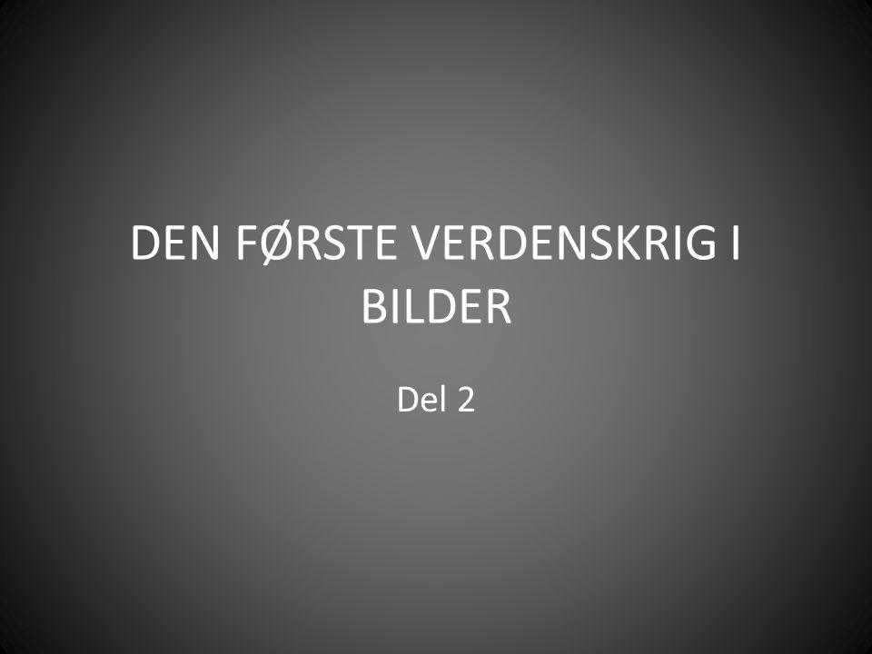 DEN FØRSTE VERDENSKRIG I BILDER Del 2