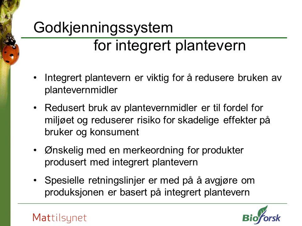Godkjenningssystem for integrert plantevern Integrert plantevern er viktig for å redusere bruken av plantevernmidler Redusert bruk av plantevernmidler er til fordel for miljøet og reduserer risiko for skadelige effekter på bruker og konsument Ønskelig med en merkeordning for produkter produsert med integrert plantevern Spesielle retningslinjer er med på å avgjøre om produksjonen er basert på integrert plantevern