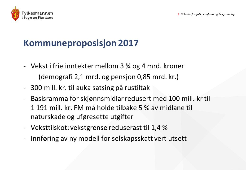 til beste for folk, samfunn og livsgrunnlag Nytt inntektssystem 2017 Basistilskot: Alle kommunar får beholde 50 % av fullt basistilskot – ca.