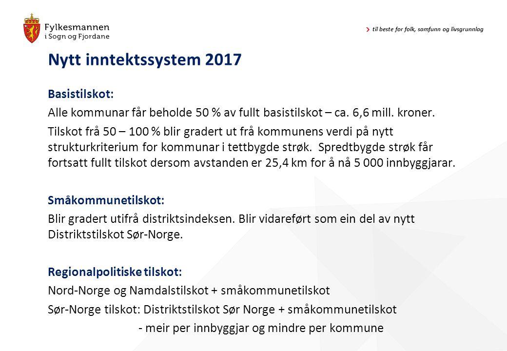 til beste for folk, samfunn og livsgrunnlag Nytt inntektssystem 2017 Basistilskot: Alle kommunar får beholde 50 % av fullt basistilskot – ca. 6,6 mill