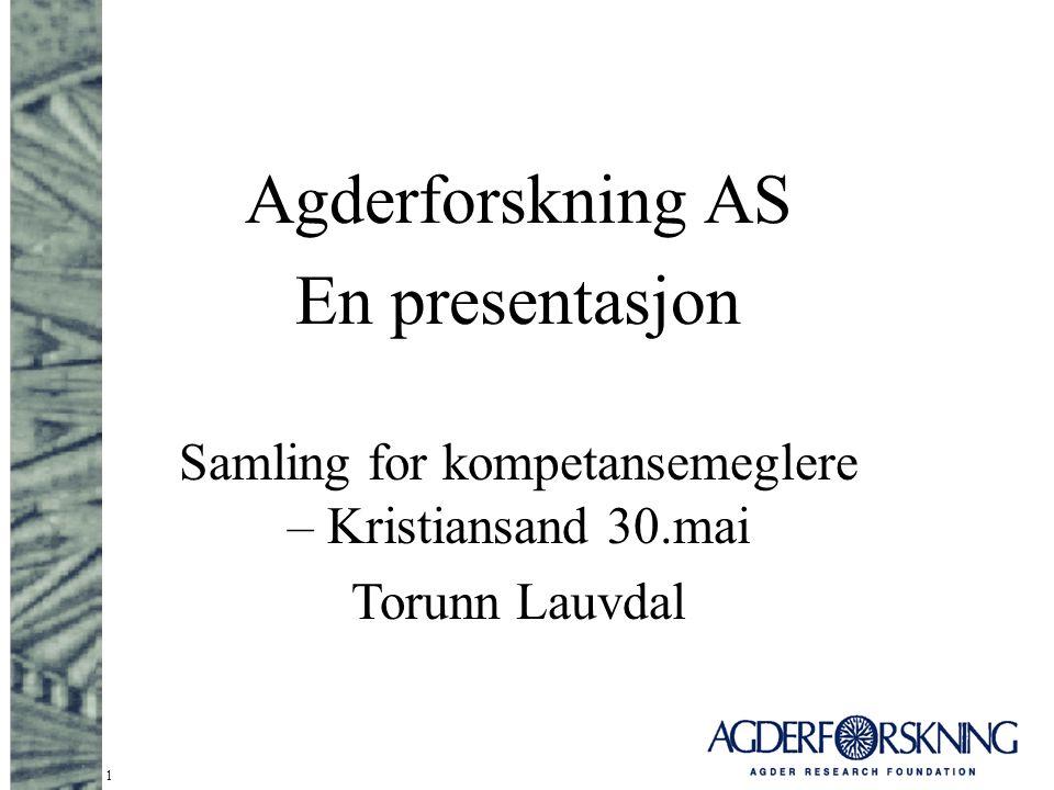 1 Agderforskning AS En presentasjon Samling for kompetansemeglere – Kristiansand 30.mai Torunn Lauvdal